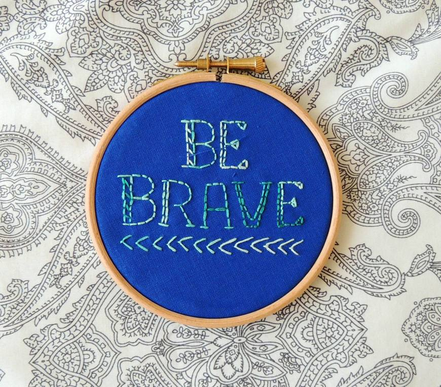 embroidered words be brave in hoop